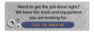 Need to get the job done right? We have the tools and equipment you are looking for